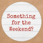 somethingfortheweekend2-150x150